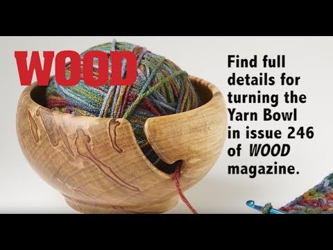 How To Turn A Yarn Bowl - WOOD magazine