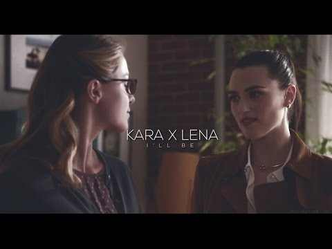 Kara x Lena || I'll Be