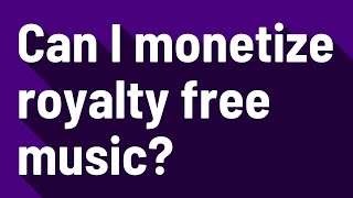 Can I monetize royalty free music?