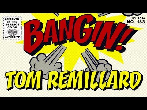 Tom Remillard - Bangin!