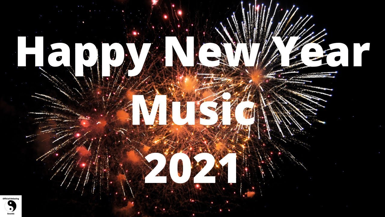 Happy New Year Music 2021 Top Happy New Year Songs Best Songs 2021 First Day Of The New Year Youtube