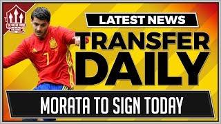MORATA TO MAN UTD TODAY? MUFC TRANSFER NEWS