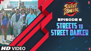 Streets To Street Dancer | Episode 6 | Varun Dhawan, Shraddha Kapoor, Remo D'souza