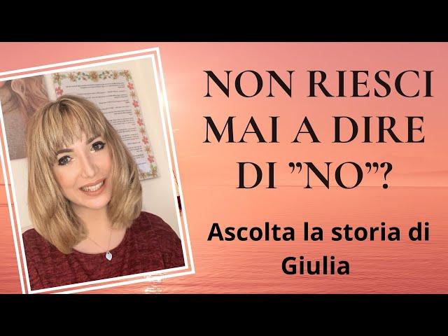 """NON RIESCI A NON DIRE DI """"NO""""? ASCOLTA LA STORIA DI GIULIA / Assertività"""