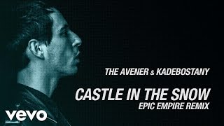 The Avener, Kadebostany - Castle in the snow (Epic Empire Remix)