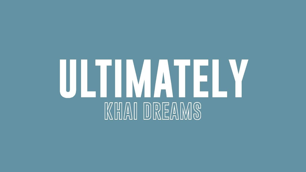 Ultimately  Khai Dreams  Lyrics Kinetic typography