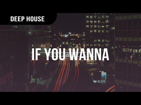 Yuga - If You Wanna