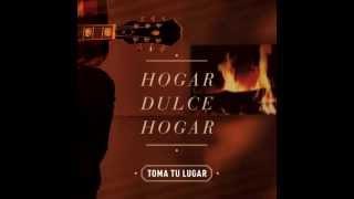 Toma Tu Lugar  - Tu presencia es nuestro hogar - CD Hogar Dulce Hogar