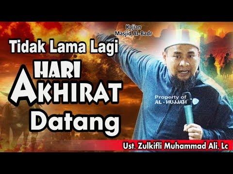 Tidak Lama Lagi Hari Akhirat Datang || Ust. Zulkifli Muhammad Ali, Lc