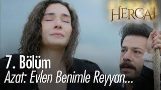 Azat  Evlen benimle Reyyan - Hercai 7. Bölüm