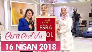 Esra Erol'da 16 Nisan 2018 Pazartesi - Tek Parça