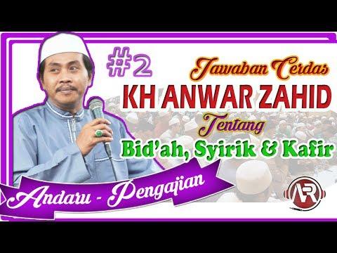 KH Anwar Zahid - Jawaban Cerdas & Lengkap tentang Bid'ah, Syirik dan Kafir