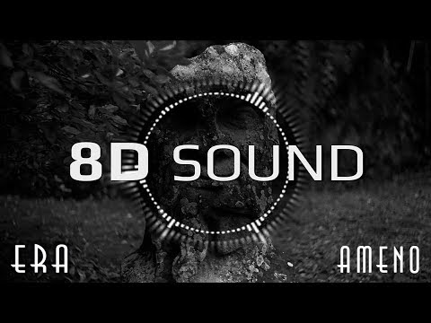 Era - Ameno 8D SOUND