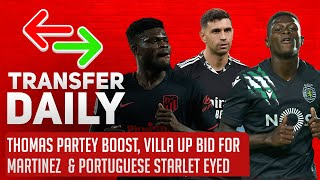 Thomas Partey Boost, Villa Up Bid For Martinez  & Portuguese Starlet Eyed | AFTV Transfer Daily