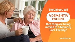 Should you tell a dementia patient that they are being moved to a Memory Care Facility?