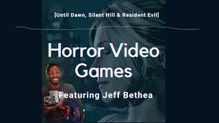Until Dawn, Resident Evil, Silent Hill & Other Horror Video Games with Jeff Bethea