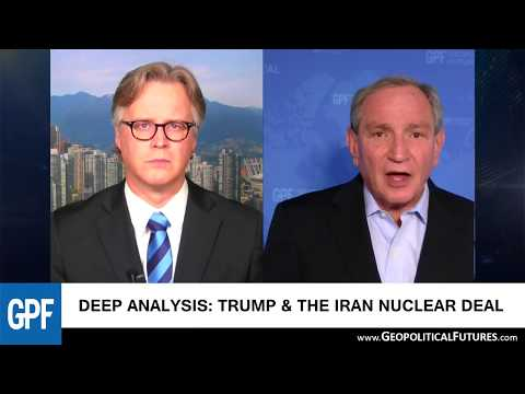 Deep Analysis: Trump & the Iran Nuclear Deal | George Friedman Interview