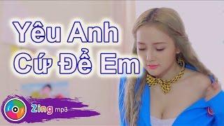 Top VPop - Yêu Anh Cứ Để Em - Song Thư (MV)