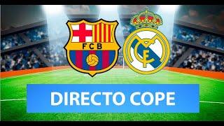 (SOLO AUDIO) Directo del Barcelona 1-3 Real Madrid en Tiempo de Juego COPE