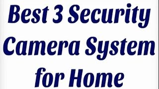 Best 3 Security Camera System for Home