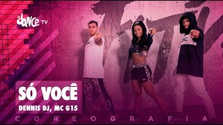 Só Você - Dennis Dj, Mc G15 | FitDance TV (Coreografia) Dance Video