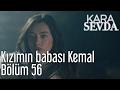 Kara Sevda 56. Bölüm - Kızımın Babası 'Kemal'