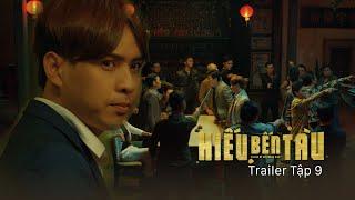 Hiếu Bến Tàu - Hồ Quang Hiếu | Trailer Tập 9