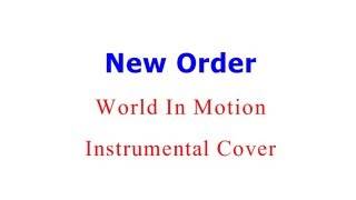 New Order - World In Motion - Instrumental Cover