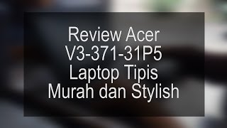 Acer V3-371 Review - Laptop Ultrabook Terjangkau
