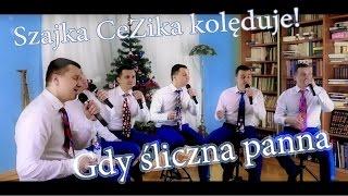 Szajka CeZika KOLĘDUJE! - Gdy Śliczna Panna