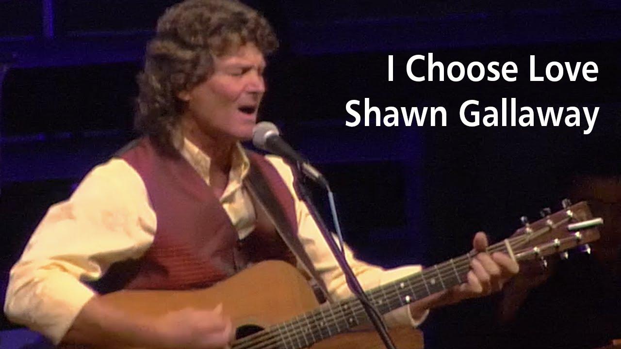 I Choose Love - Shawn Gallaway - YouTube