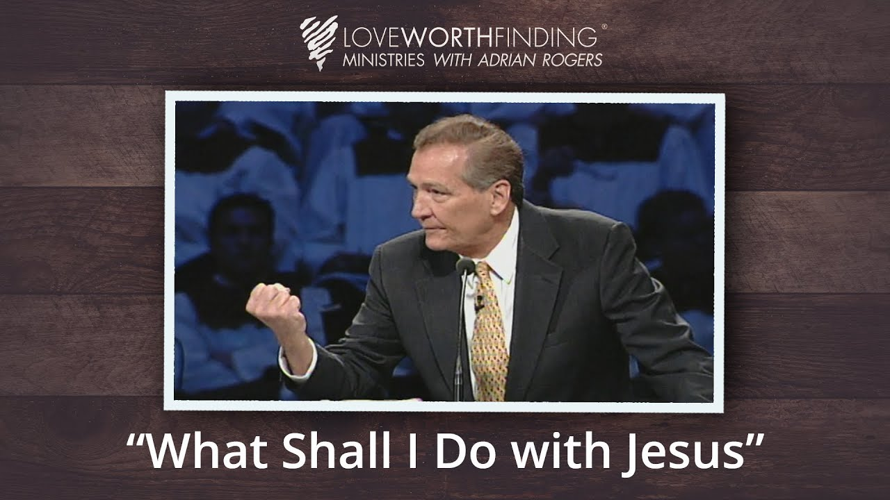 Adrian Rogers: What Shall I Do with Jesus? #2222