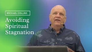 Avoiding Spiritual Stagnation   Michael Collins