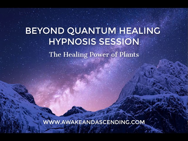 The Healing Power of Plants :: Beyond Quantum Healing Hypnosis Session