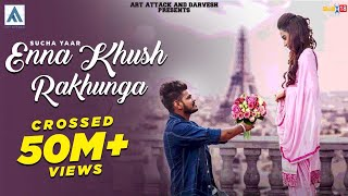 ENNA KHUSH RAKHUNGA : SUCHA YAAR Ft.INDER CHAHAL(Full Video) |AR DEEP|ART ATTACK RECORDS