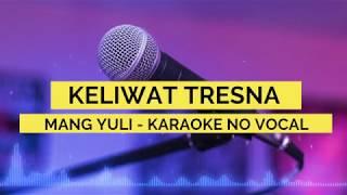 Gambar cover MANG YULI - KELIWAT TRESNA (KARAOKE TANPA VOCAL)