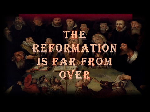 The Reformation Is Far From Over