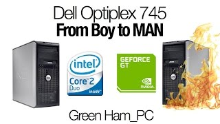 Turning an Optiplex 745 from Boy to Man - Green Ham Gaming