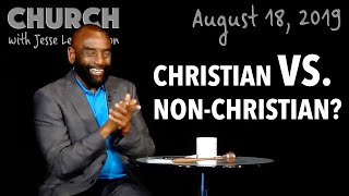 Difference Between Christian and Non-Christian? (Church, Aug 18, 2019)