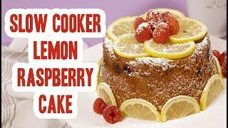 Slow Cooker Lemon Raspberry Cake