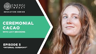 """LUCY BROOKING / CEREMONIAL CACAO EP. 5 """"INTERNAL CEREMONY"""""""