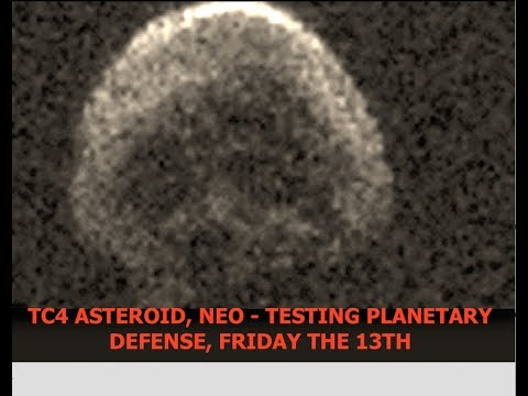 Hours Away from the End of the World, Friday the 13th, TC4 Asteroid Flyby Testing Planetary Defense