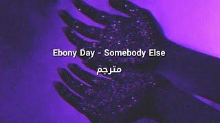 Baixar Ebony Day - Somebody Else مترجم