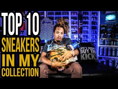 TOP 10 SNEAKERS IN MY COLLECTION !!!