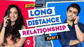 Alright! Long-Distance Relationship Part 1 ft. Rohan Shah & Mehak Mehra