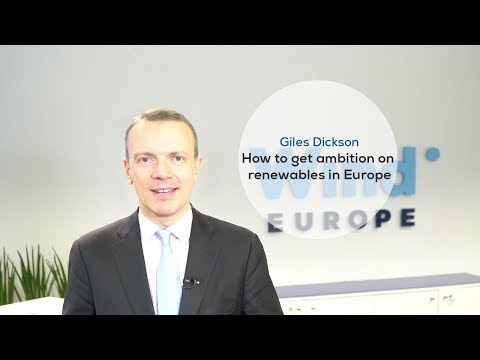 WindEurope CEO Giles Dickson: how to get ambition on renewables in Europe