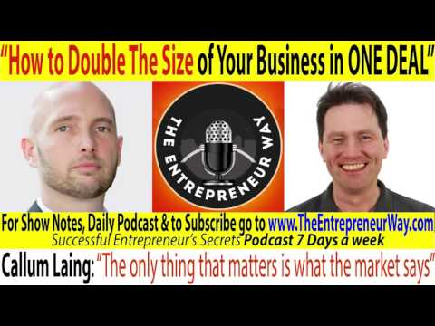 031 How to Double The Size of Your Business in One Deal with Callum Laing Partner at Unity Group