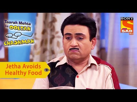 Your Favorite Character   Jethalal Avoids Healthy Food   Taarak Mehta Ka Ooltah Chashmah