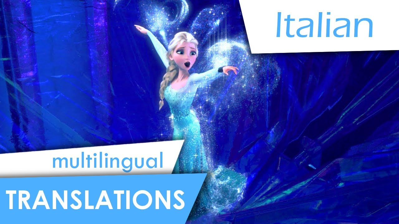 Translations Into Italian: Let It Go (Italian) Subs + Multi-Trans