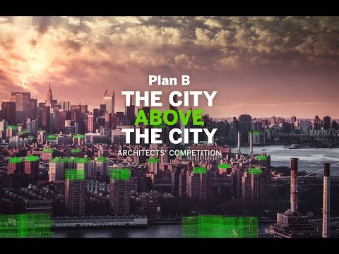 Plan B Architects' Competition - The City above the city